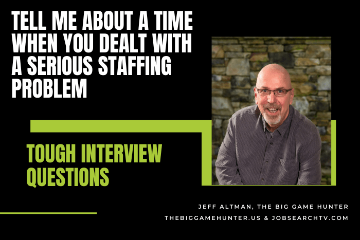 Tell Me About a Time When You Dealt With a Serious Staffing Problem