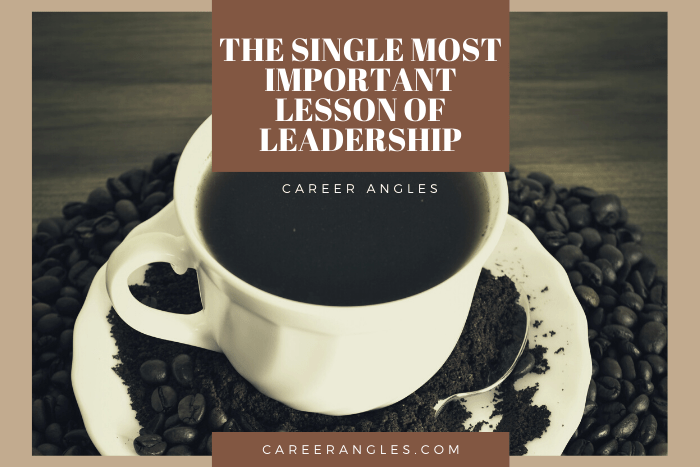 The Single Most Important Lesson of Leadership