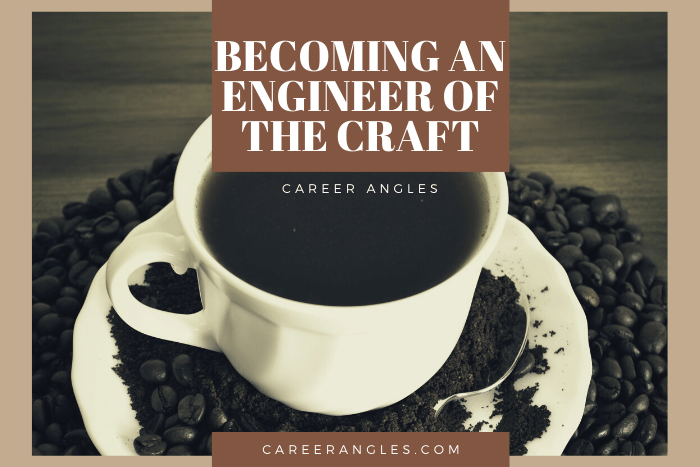Becoming An Engineer of the Craft