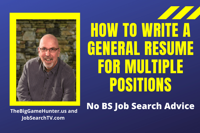 HOW TO WRITE A GENERAL RESUME FOR MULTIPLE POSITIONS