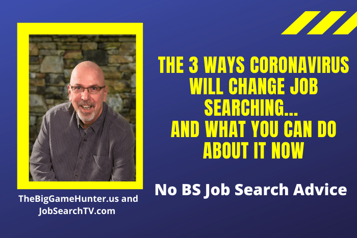 THE 3 WAYS CORONAVIRUS WILL CHANGE JOB SEARCHING... AND WHAT YOU CAN DO ABOUT IT NOW