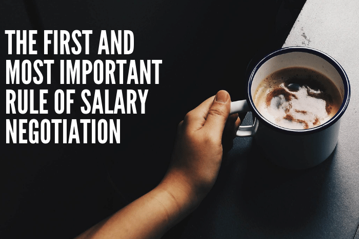 The First and Most Important Rule of Salary Negotiation