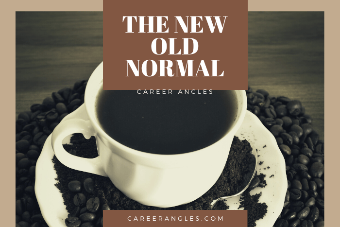 The New Old Normal | Career Angles