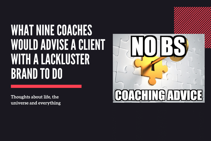 What Nine Coaches Would Advise A Client With A Lackluster Brand To Do