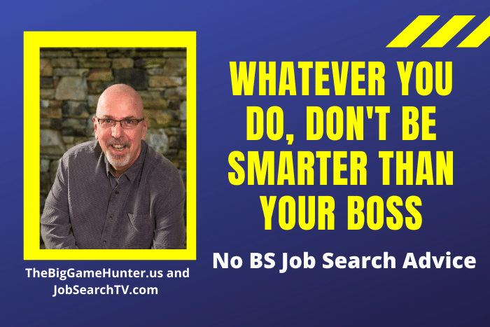 Whatever You Do, Don't Be Smarter Than Your Boss