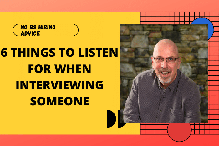 Six is to listen for when interviewing someone