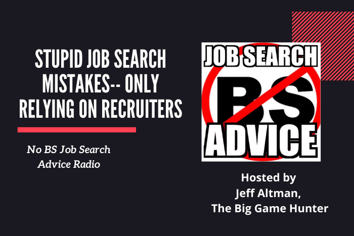 Stupid Job Search Mistakes-- Only Relying on Recruiters