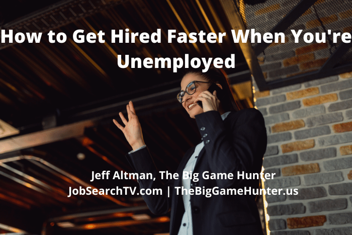 How to Get Hired Faster When You're Unemployed