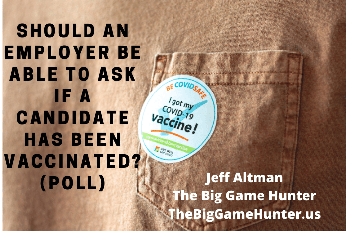 Should an Employer Be Able to Ask Whether a Candidate Is Vaccinated? (POLL)