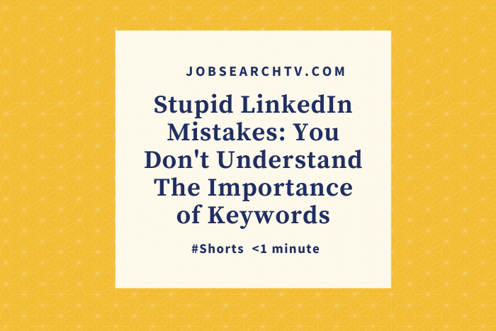 Stupid LinkedIn Mistakes You Don't Understand The Importance of Keywords