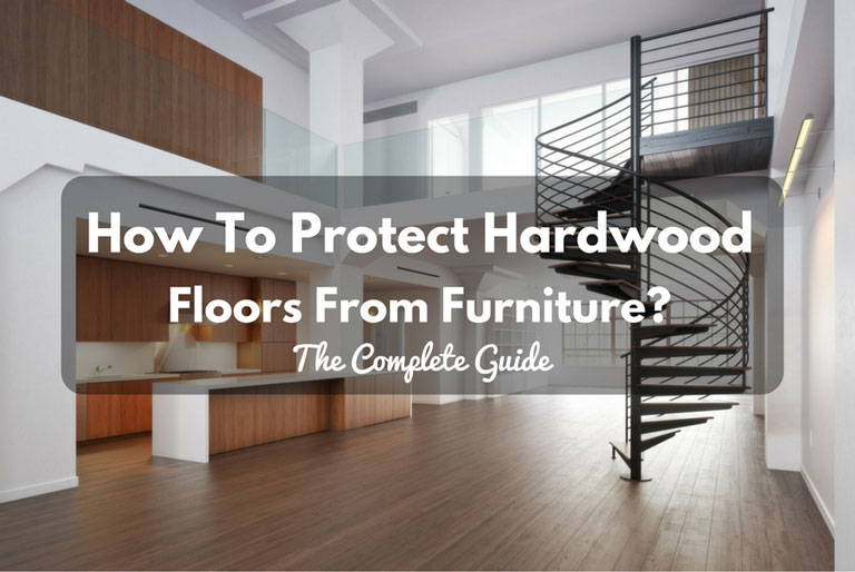 How To Protect Hardwood Floors From Furniture? The