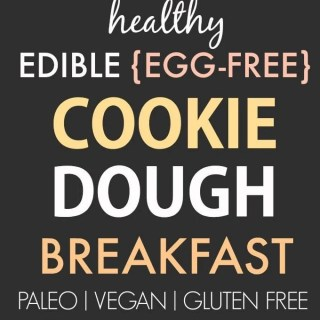 Healthy Edible Egg-Free Breakfast Cookie Dough (Paleo, Vegan, Gluten Free)