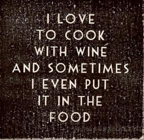 I Love to cook with wine...