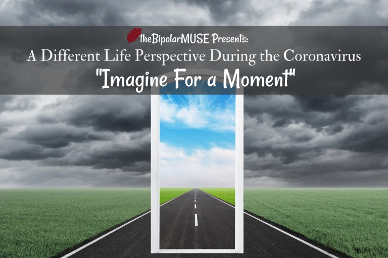 """A different life perspective during the Coronavirus. """"Imagine For a Moment"""""""