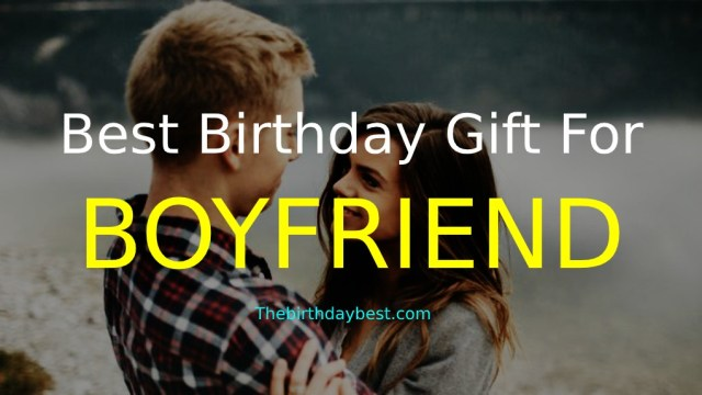 Best Birthday Gift for a Boyfriend