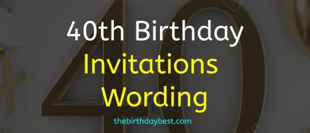 Wording for 40th Birthday Invitations