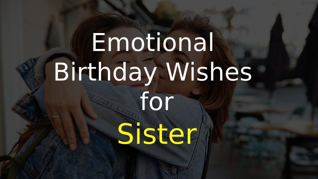100 Emotional Birthday Wishes For Sister Of 2020 Top Best