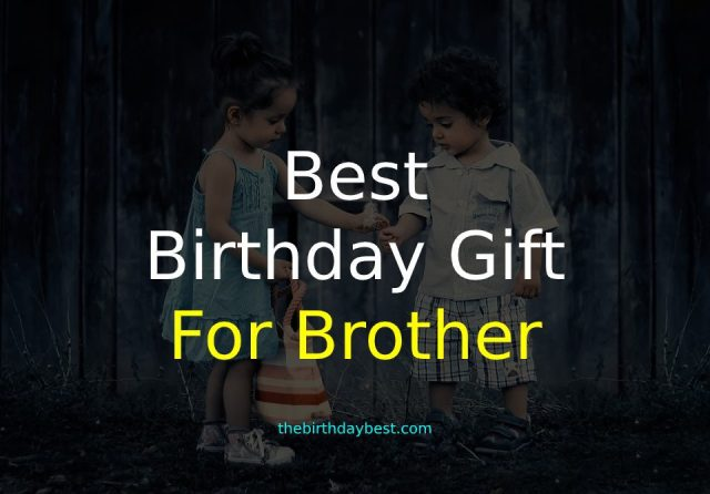 Best Birthday Gift for Brother