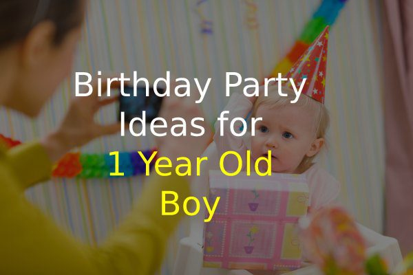 Birthday Party Ideas for 1 Year Old Boy