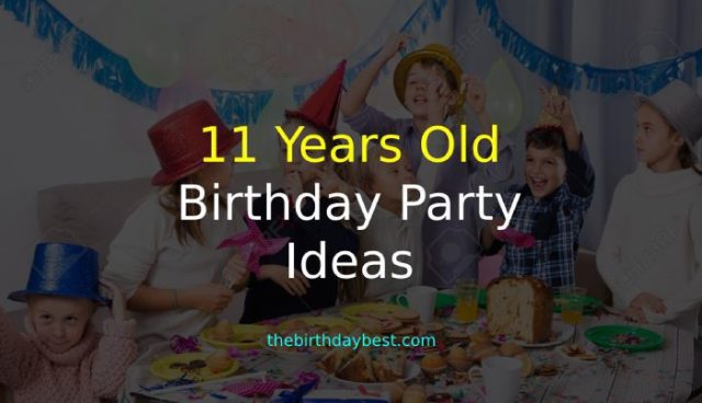 11 years old birthday party ideas
