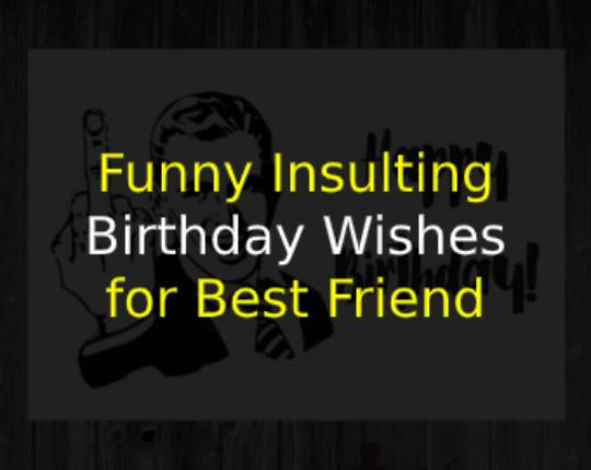 Insulting Birthday Wishes for Best Friend
