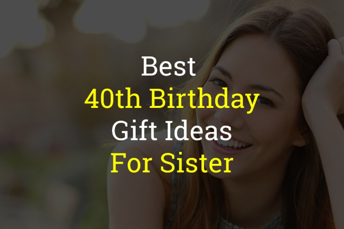 44 Best 40th Birthday Gift Ideas For Sister Of 2020