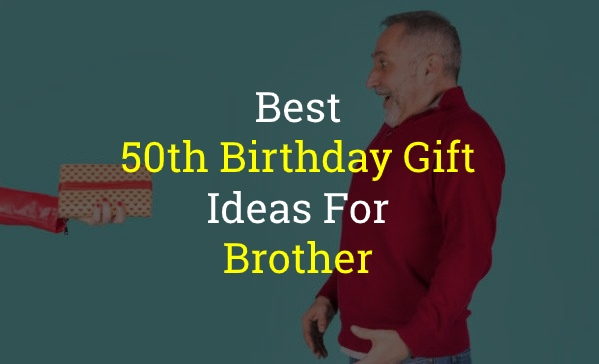 30+ Best 50th Birthday Gift Ideas for Brother of 2021