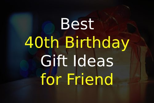 40th Birthday Gift Ideas for Friend