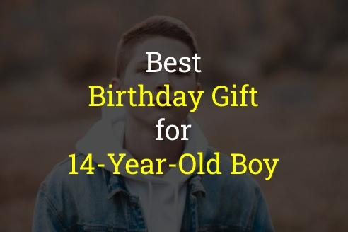 Best Birthday Gift for 14-Year-Old Boy