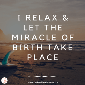 The Birthing Journey Birth Affirmation I Relax & Let The Miracle of Birth Take Place