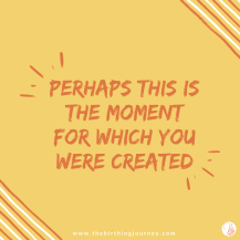 The Birthing Journey Birth Affirmation Perhaps This Is The Moment For Which You Were Created
