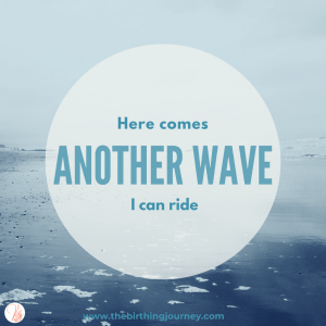 The Birthing Journey Birth Affirmation Ride the Wave