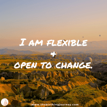 The Birthing Journey Birth Affirmation Flexible & Open to Change