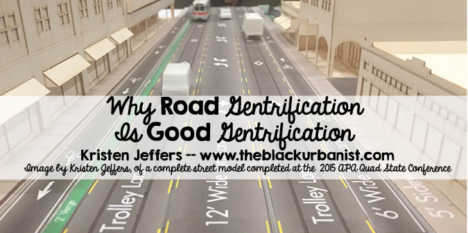 why road gentrification is good gentrification the black urbanist