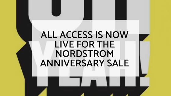 All Access is Now LIVE for the Nordstrom Anniversary Sale