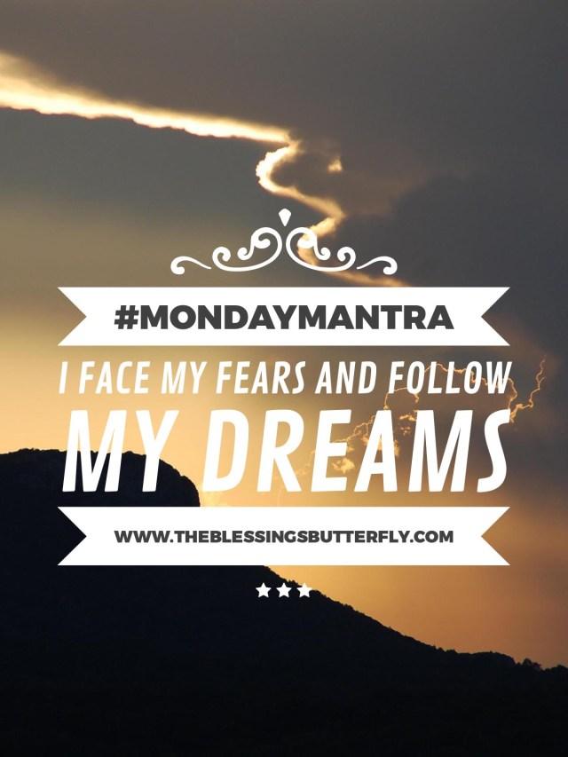I face my fears and follow my dreams.