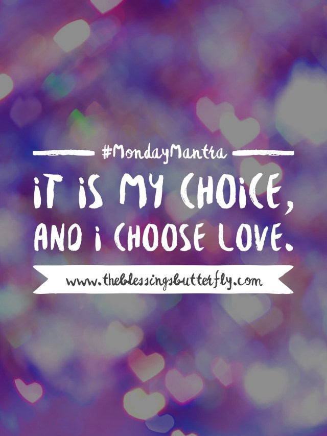 It is my choice, and I choose Love.