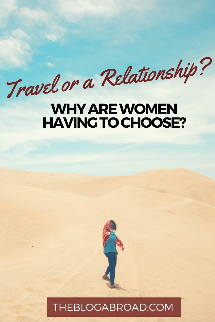 Travel or a Relationship: Why Are Women Having to Choose? | TheBlogAbroad.com