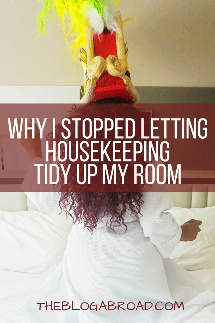 Why I Stopped Letting Housekeeping Tidy Up My Room | TheBlogAbroad.com