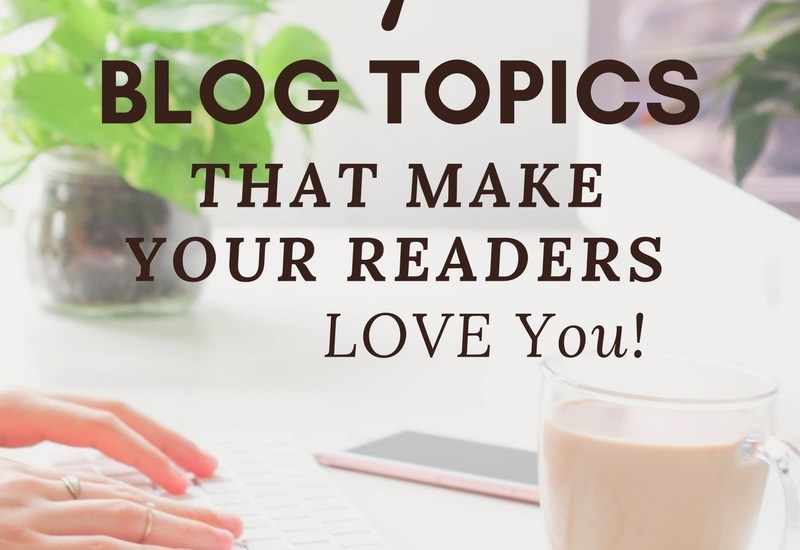 7 blog topics that will make your readers love you!