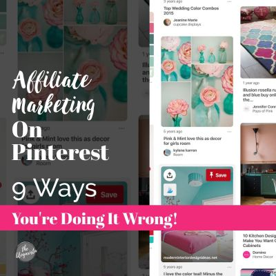 Affiliate Marketing On Pinterest: 9 Ways You're Doing It Wrong!
