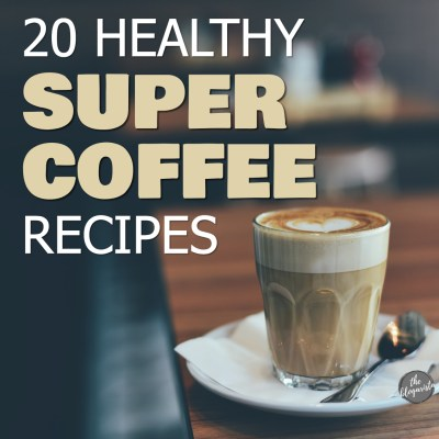 20 Delicious & Healthy Super Coffee Recipes