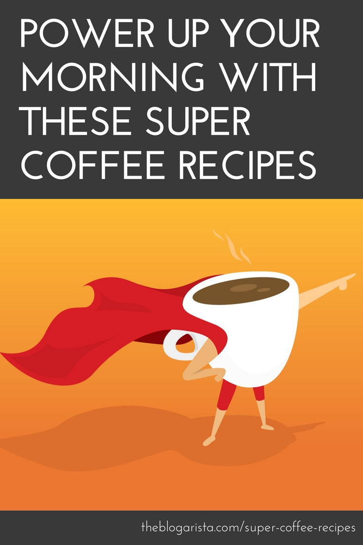 image of a coffee mug with legs and a cape. Text: power up your morning with these super coffee recipes