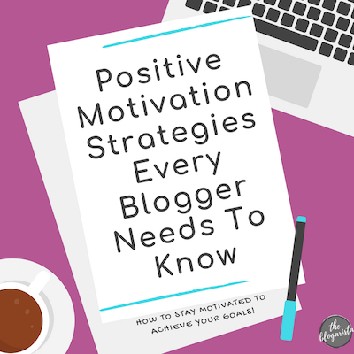 Positive Motivation Strategies Every Blogger Needs To Know