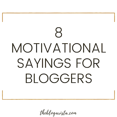 8 Motivational Sayings For Bloggers