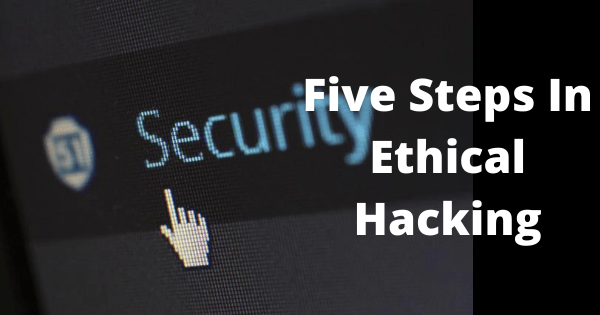 Five Steps In Ethical Hacking