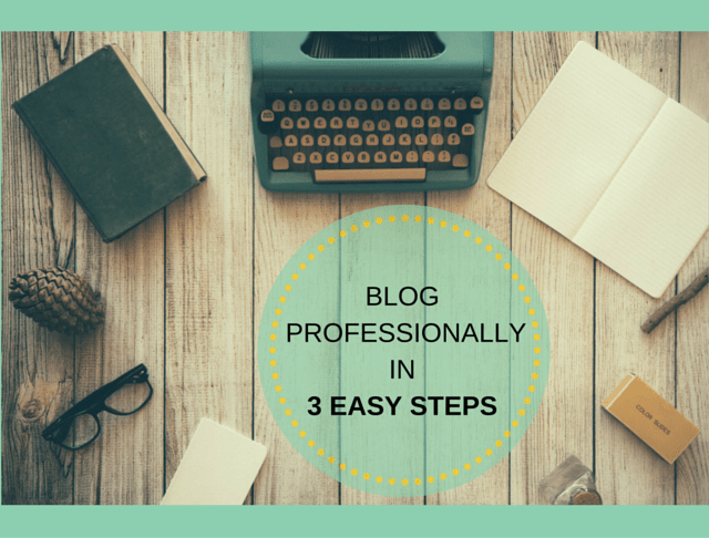 Blog Professionally in 3 Easy Steps