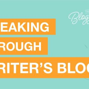Breaking Through Writer's Block as a Content Creator, Blogger or Influencer
