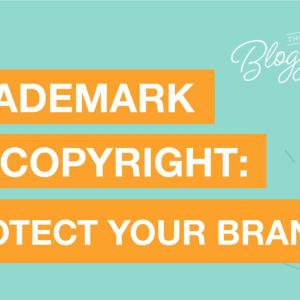 Trademark vs Copyright - protecting your brand, work, images, and text as a content creator, influencer, blogger and entrepreneur