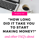 11 FAQ's About Blogging As a Business (Including How I Make Money)